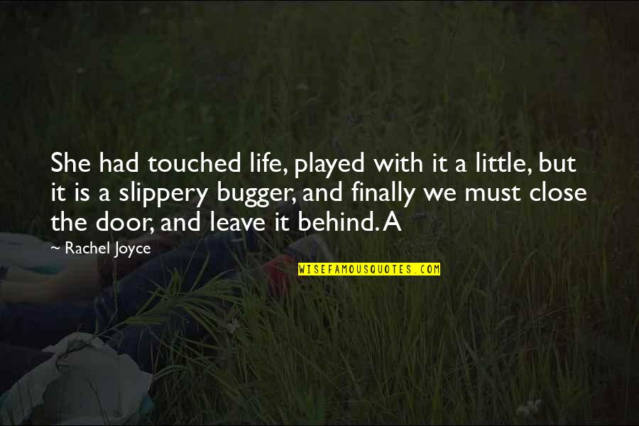 Bugger Quotes By Rachel Joyce: She had touched life, played with it a