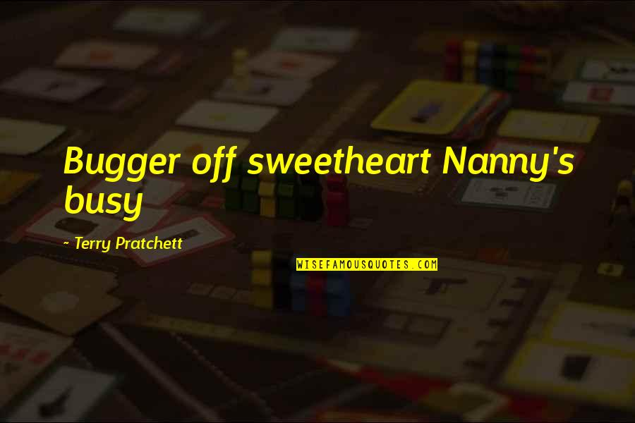 Bugger Quotes By Terry Pratchett: Bugger off sweetheart Nanny's busy