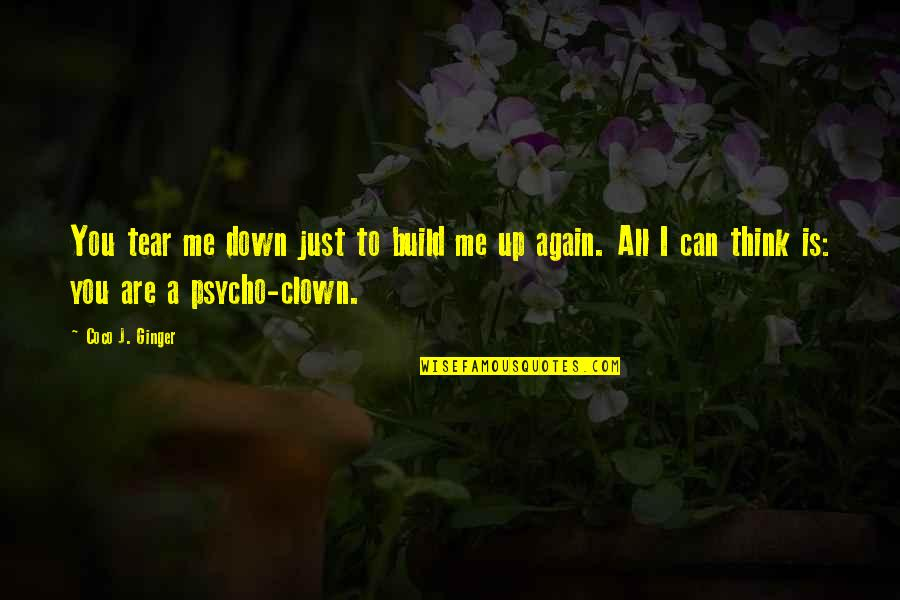Build Me Up Just To Tear Me Down Quotes By Coco J. Ginger: You tear me down just to build me