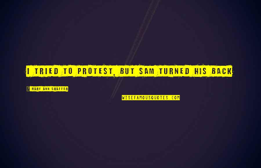 Build Me Up Just To Tear Me Down Quotes By Mary Ann Shaffer: I tried to protest, but Sam turned his