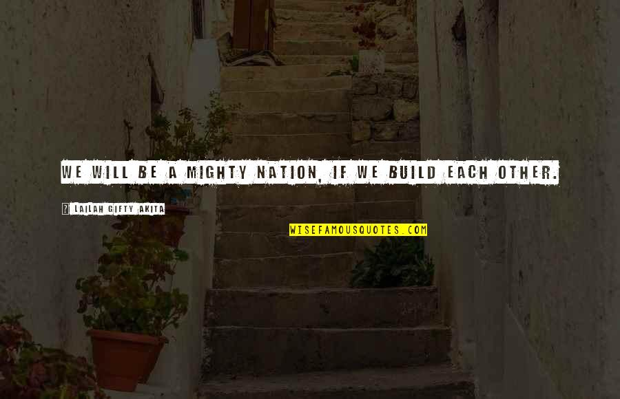 Build Nation Quotes By Lailah Gifty Akita: We will be a mighty nation, if we