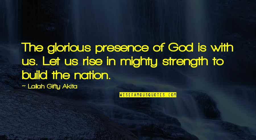 Build Nation Quotes By Lailah Gifty Akita: The glorious presence of God is with us.
