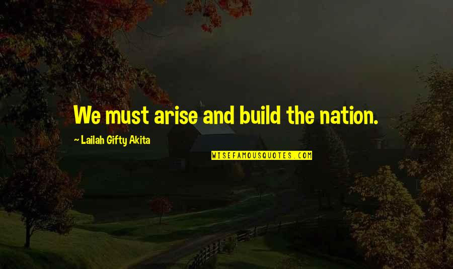 Build Nation Quotes By Lailah Gifty Akita: We must arise and build the nation.