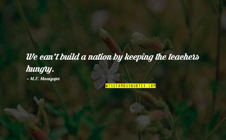 Build Nation Quotes By M.F. Moonzajer: We can't build a nation by keeping the