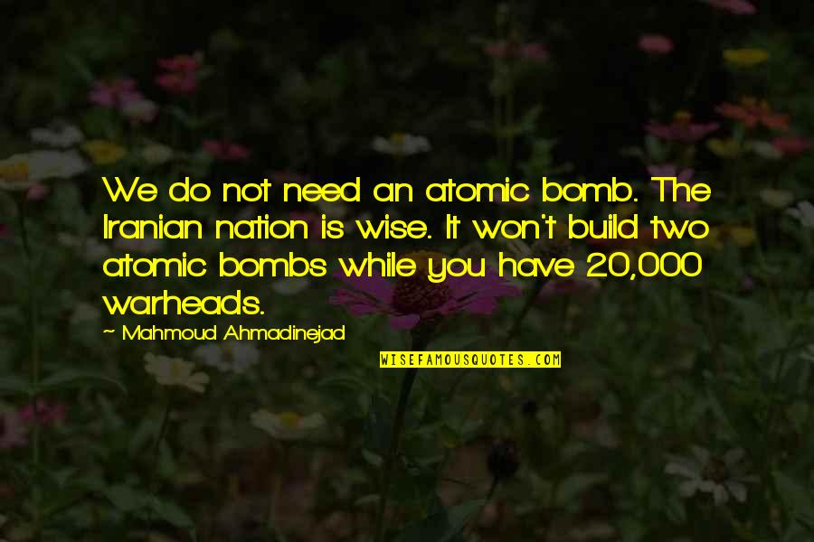 Build Nation Quotes By Mahmoud Ahmadinejad: We do not need an atomic bomb. The