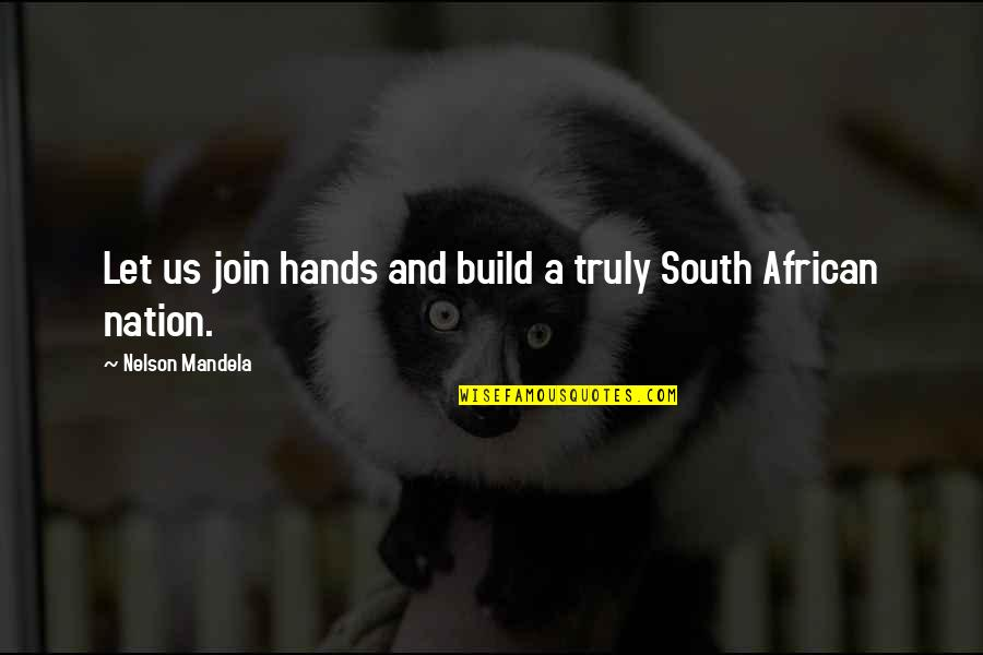 Build Nation Quotes By Nelson Mandela: Let us join hands and build a truly