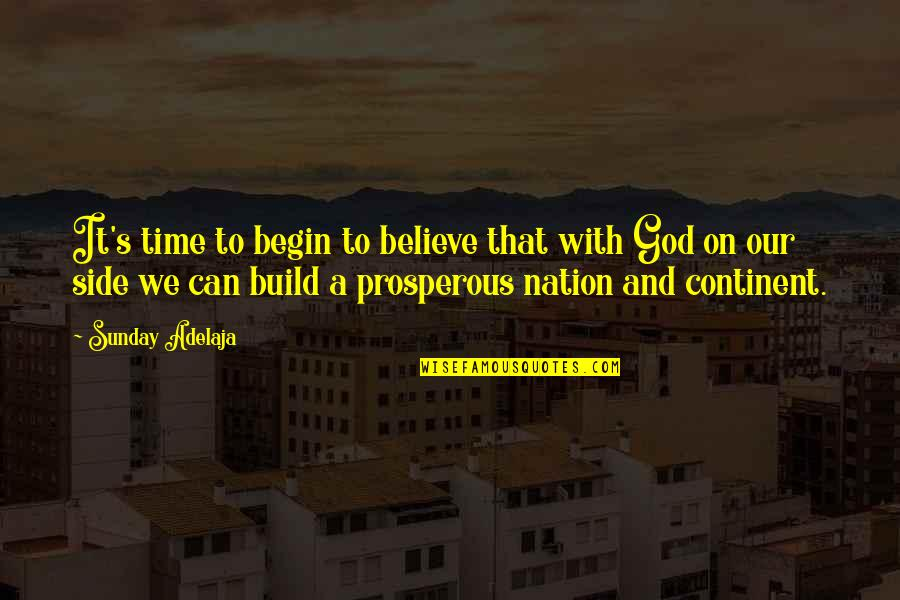 Build Nation Quotes By Sunday Adelaja: It's time to begin to believe that with