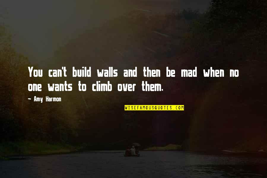 Build Them Up Quotes By Amy Harmon: You can't build walls and then be mad