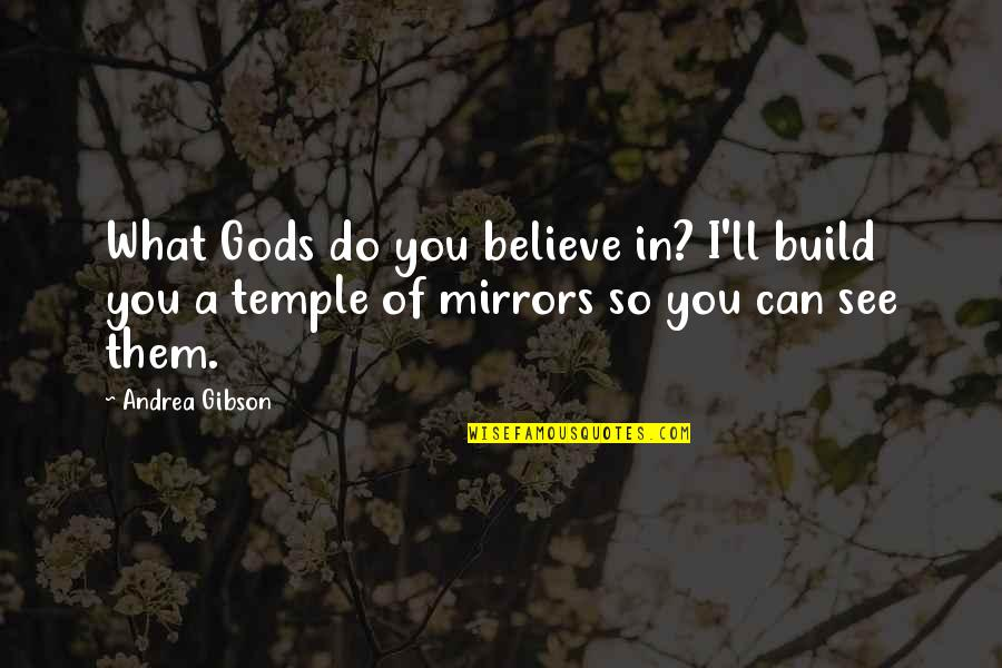 Build Them Up Quotes By Andrea Gibson: What Gods do you believe in? I'll build