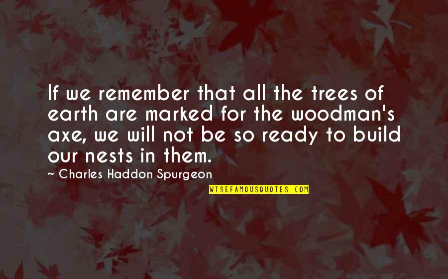 Build Them Up Quotes By Charles Haddon Spurgeon: If we remember that all the trees of