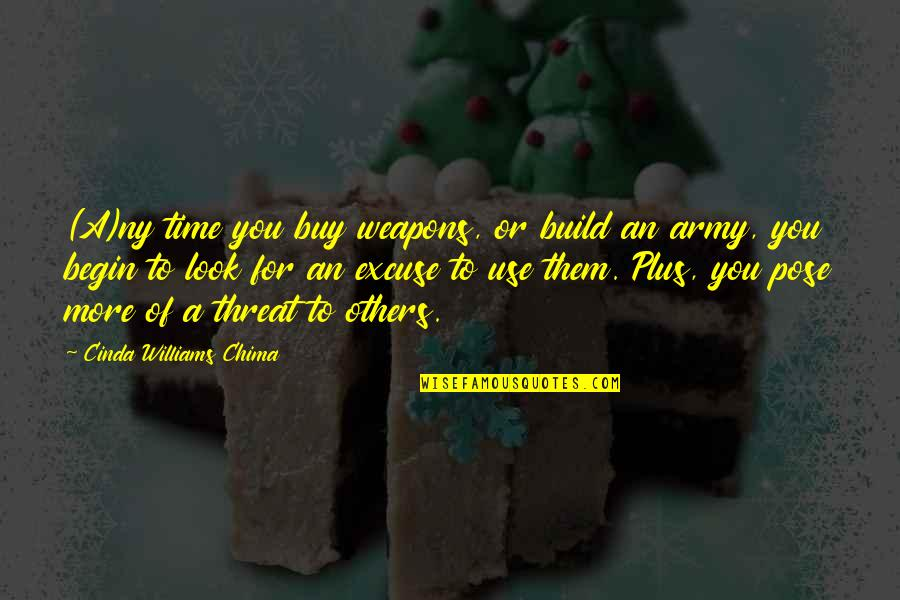Build Them Up Quotes By Cinda Williams Chima: (A)ny time you buy weapons, or build an