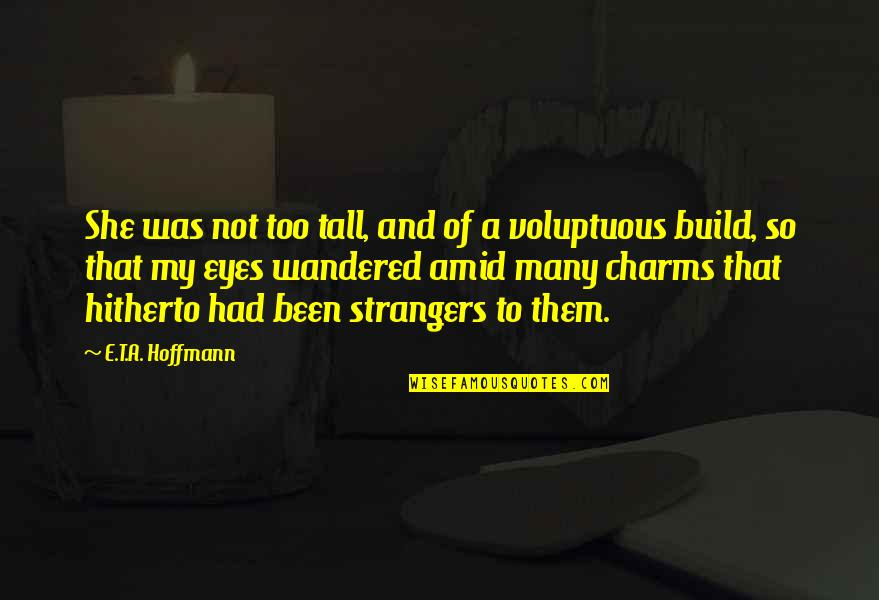 Build Them Up Quotes By E.T.A. Hoffmann: She was not too tall, and of a