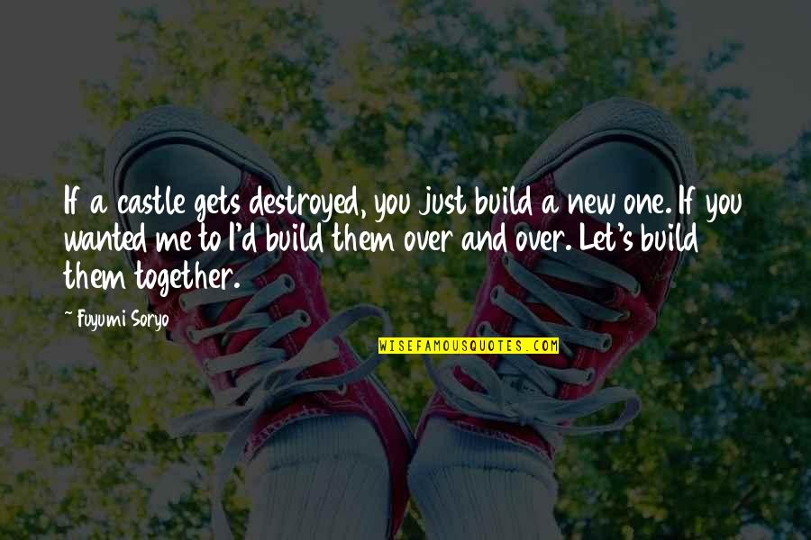 Build Them Up Quotes By Fuyumi Soryo: If a castle gets destroyed, you just build
