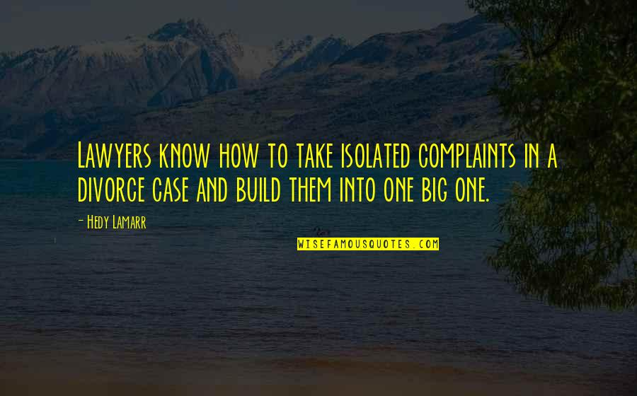 Build Them Up Quotes By Hedy Lamarr: Lawyers know how to take isolated complaints in