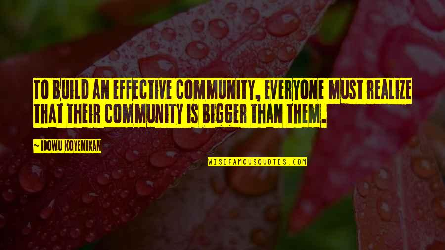 Build Them Up Quotes By Idowu Koyenikan: To build an effective community, everyone must realize