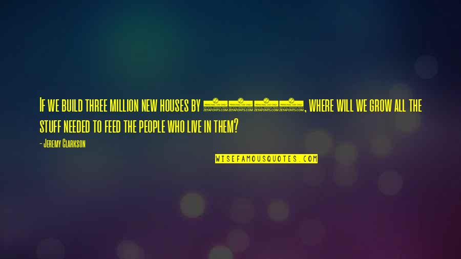 Build Them Up Quotes By Jeremy Clarkson: If we build three million new houses by