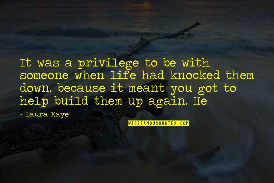Build Them Up Quotes By Laura Kaye: It was a privilege to be with someone