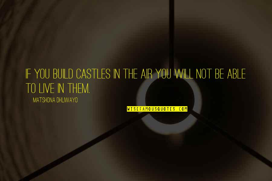 Build Them Up Quotes By Matshona Dhliwayo: If you build castles in the air you