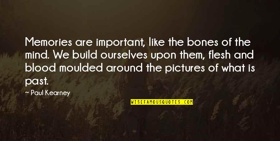 Build Them Up Quotes By Paul Kearney: Memories are important, like the bones of the