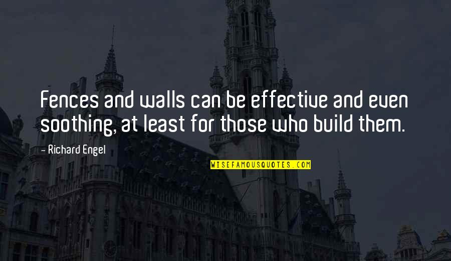 Build Them Up Quotes By Richard Engel: Fences and walls can be effective and even
