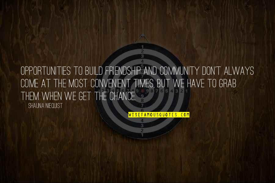 Build Them Up Quotes By Shauna Niequist: OPPORTUNITIES TO build friendship and community don't always