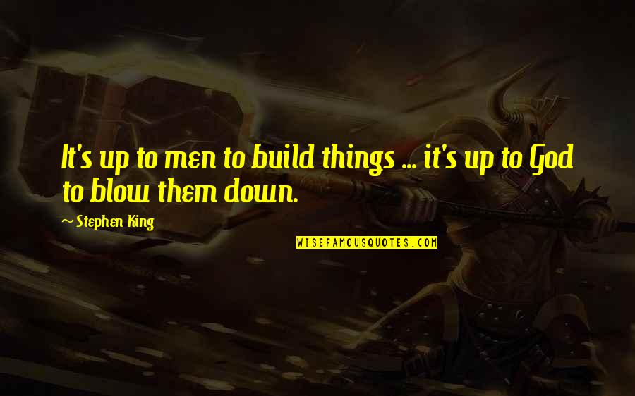 Build Them Up Quotes By Stephen King: It's up to men to build things ...