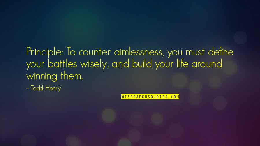 Build Them Up Quotes By Todd Henry: Principle: To counter aimlessness, you must define your
