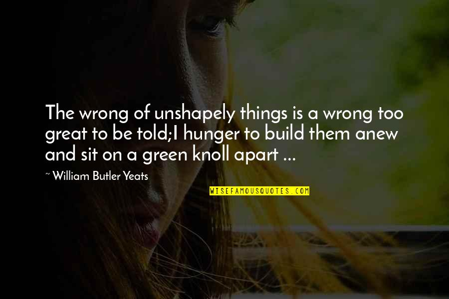 Build Them Up Quotes By William Butler Yeats: The wrong of unshapely things is a wrong