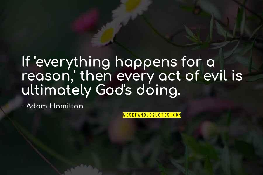 Buildability Quotes By Adam Hamilton: If 'everything happens for a reason,' then every
