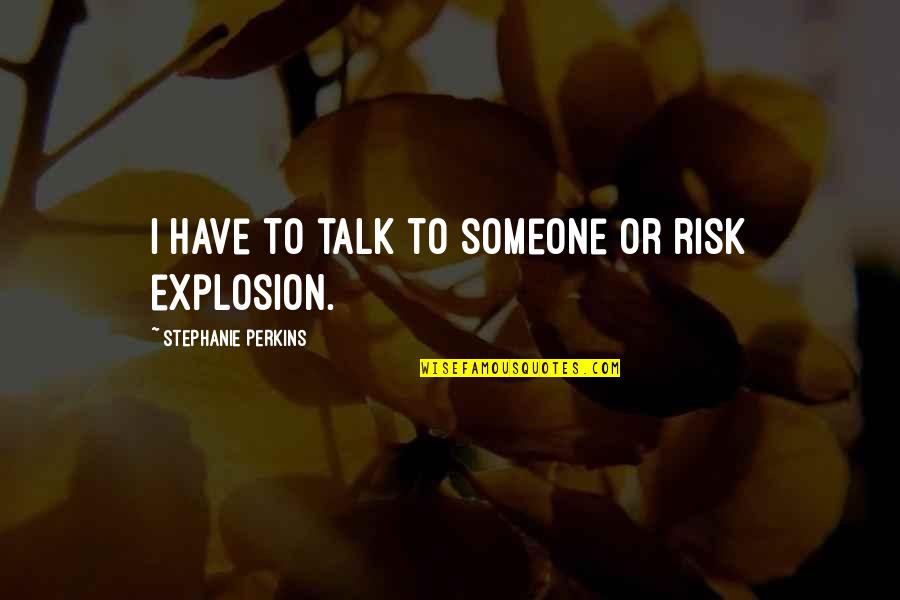 Buildability Quotes By Stephanie Perkins: I have to talk to someone or risk