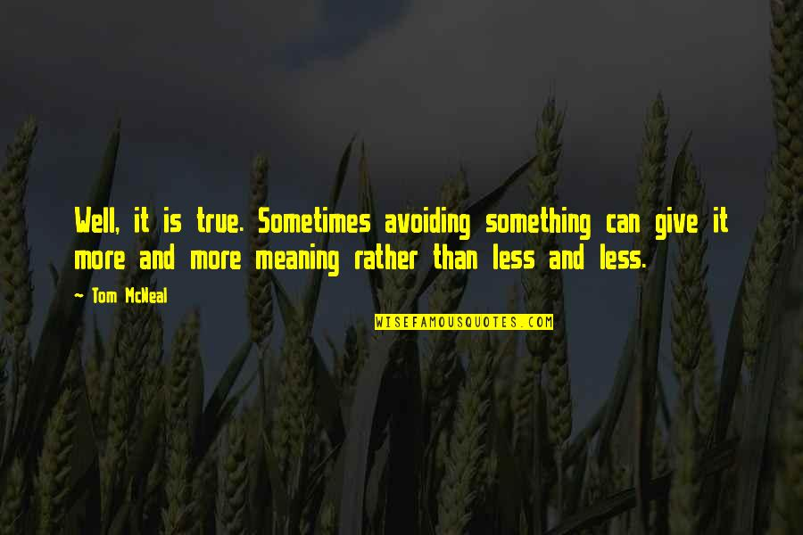 Buildability Quotes By Tom McNeal: Well, it is true. Sometimes avoiding something can