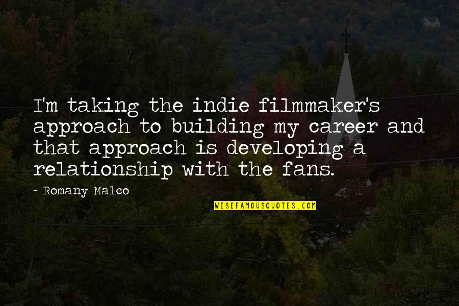 Building Careers Quotes By Romany Malco: I'm taking the indie filmmaker's approach to building