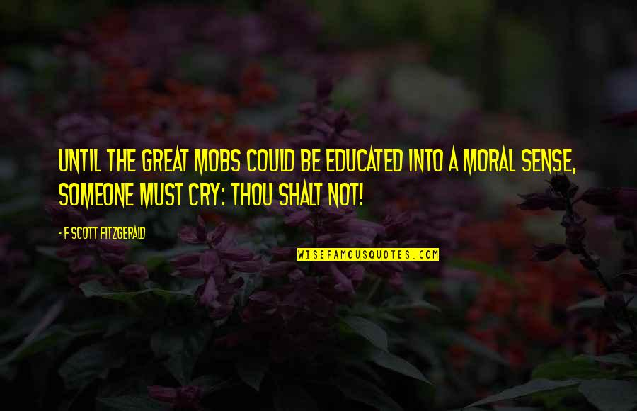 Built From Scratch Home Depot Quotes By F Scott Fitzgerald: Until the great mobs could be educated into