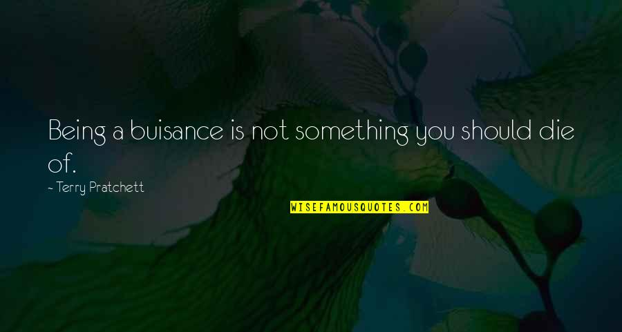 Buisance Quotes By Terry Pratchett: Being a buisance is not something you should