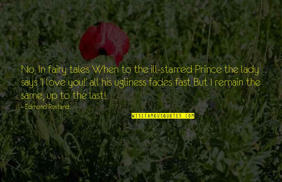 Bulk Insert Remove Quotes By Edmond Rostand: No, In fairy tales When to the ill-starred