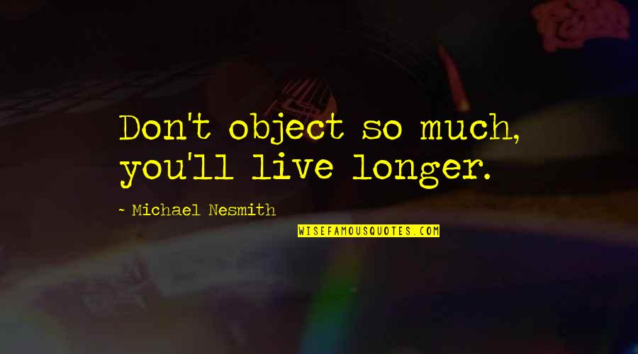 Bulk Insert Remove Quotes By Michael Nesmith: Don't object so much, you'll live longer.