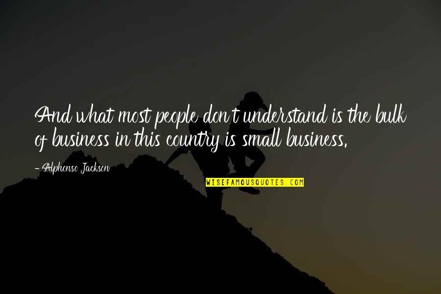 Bulk Quotes By Alphonso Jackson: And what most people don't understand is the