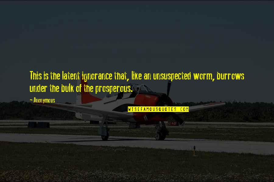 Bulk Quotes By Anonymous: This is the latent ignorance that, like an