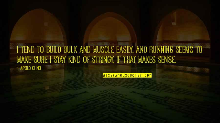Bulk Quotes By Apolo Ohno: I tend to build bulk and muscle easily,