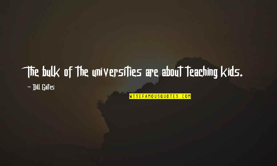Bulk Quotes By Bill Gates: The bulk of the universities are about teaching