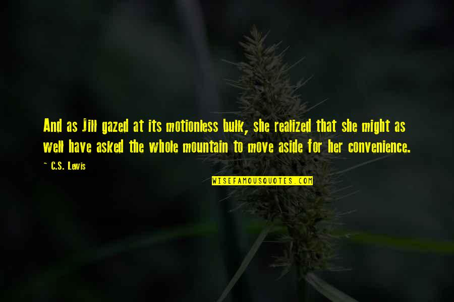 Bulk Quotes By C.S. Lewis: And as Jill gazed at its motionless bulk,