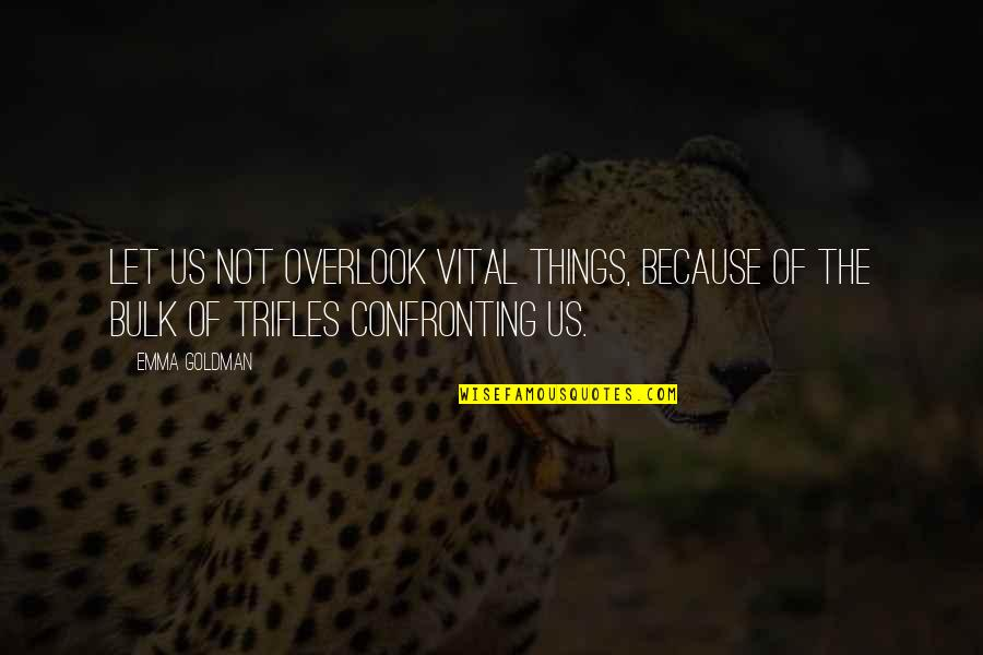 Bulk Quotes By Emma Goldman: Let us not overlook vital things, because of