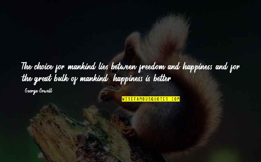 Bulk Quotes By George Orwell: The choice for mankind lies between freedom and