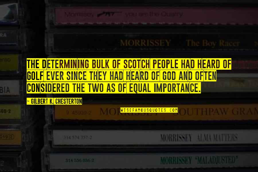 Bulk Quotes By Gilbert K. Chesterton: The determining bulk of Scotch people had heard