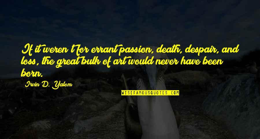 Bulk Quotes By Irvin D. Yalom: If it weren't for errant passion, death, despair,