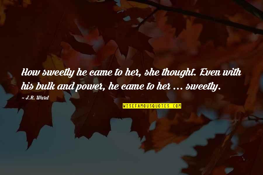 Bulk Quotes By J.R. Ward: How sweetly he came to her, she thought.