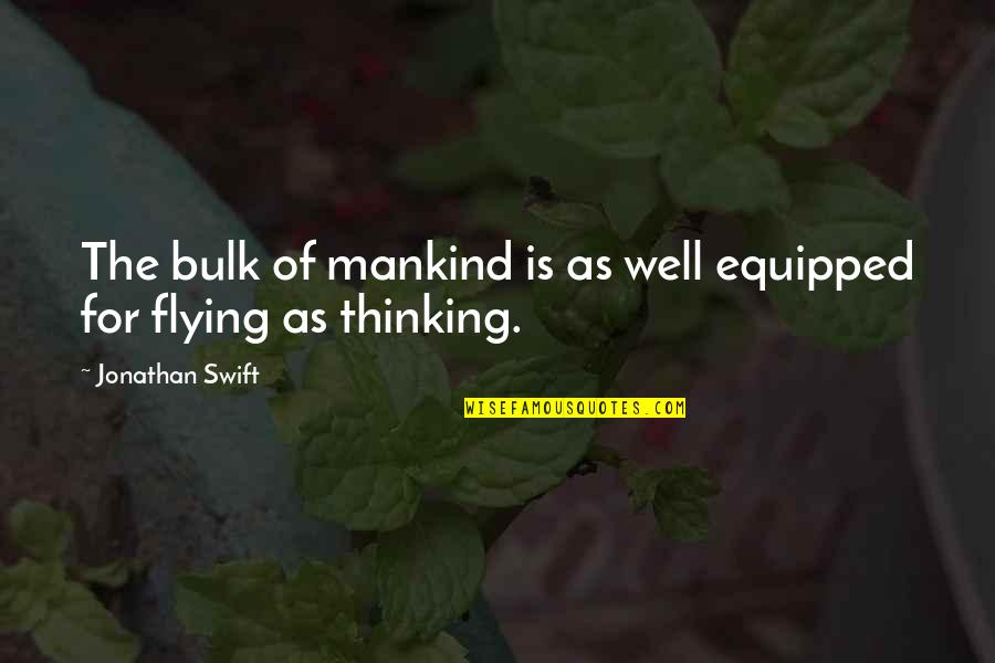 Bulk Quotes By Jonathan Swift: The bulk of mankind is as well equipped