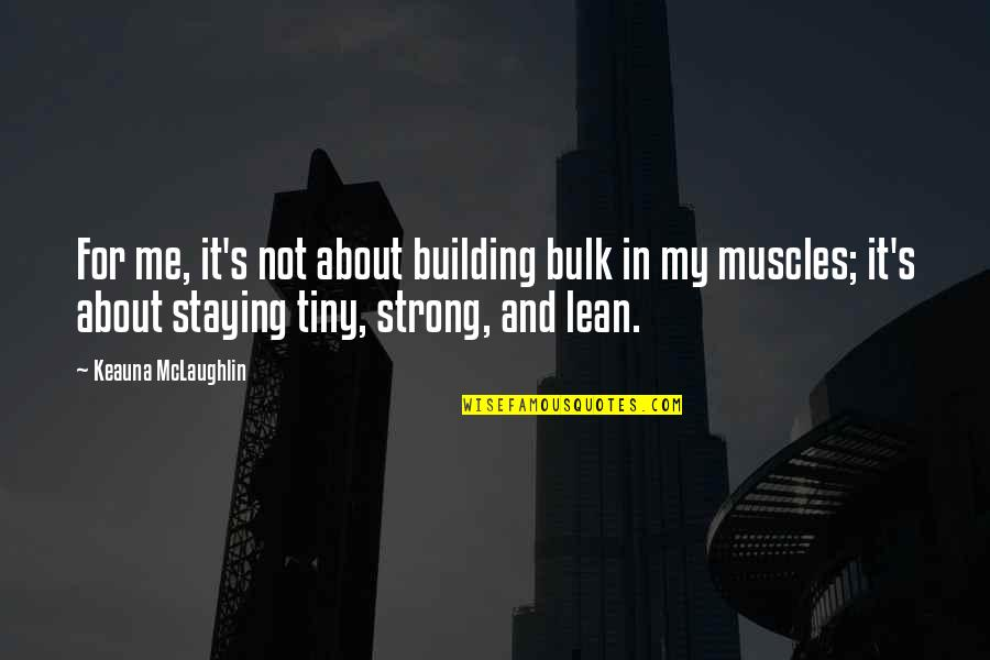 Bulk Quotes By Keauna McLaughlin: For me, it's not about building bulk in