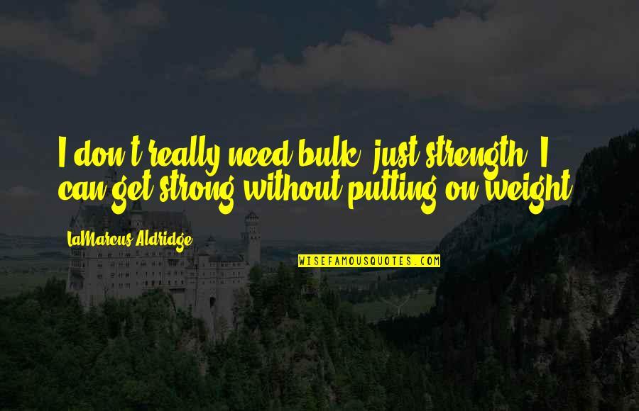 Bulk Quotes By LaMarcus Aldridge: I don't really need bulk, just strength. I