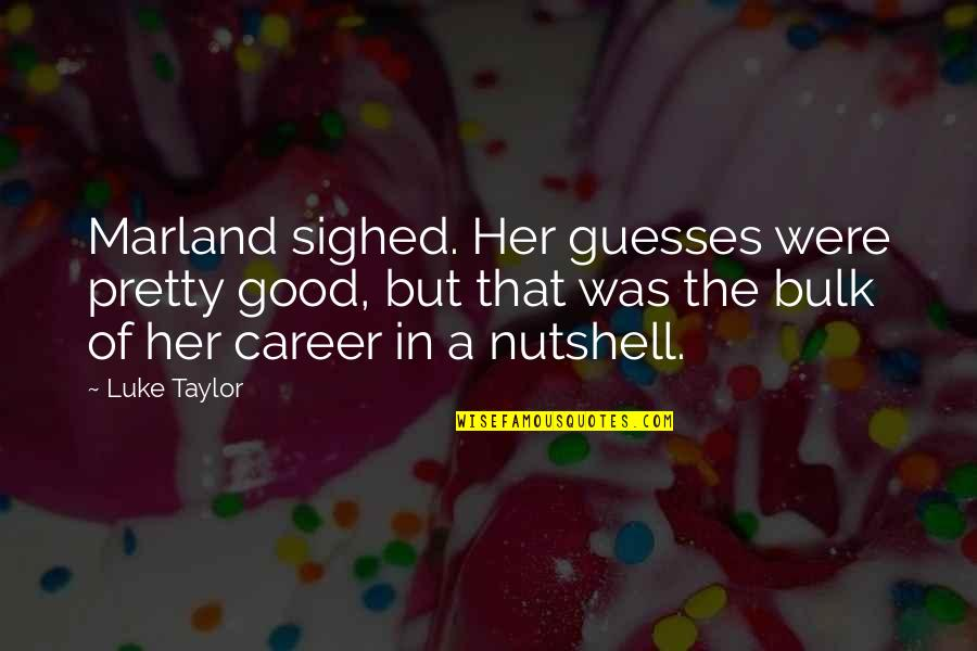Bulk Quotes By Luke Taylor: Marland sighed. Her guesses were pretty good, but
